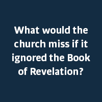 What would the church miss if it ignored the Book of Revelation?