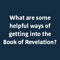 What are some helpful ways of getting into the Book of Revelation?