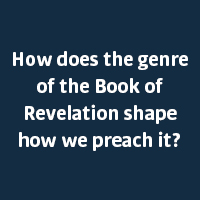 How does the genre of the Book of Revelation shape how we preach it?