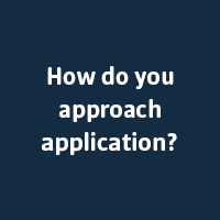 How do you approach application?