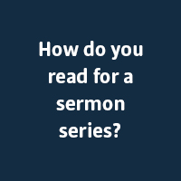 How do you read for a sermon series?